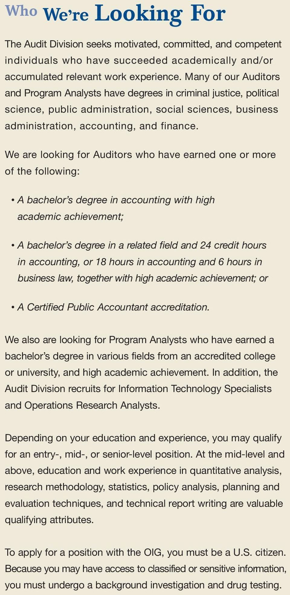 We are looking for Auditors who have earned one or more of the following: A bachelor s degree in accounting with high academic achievement; A bachelor s degree in a related field and 24 credit hours