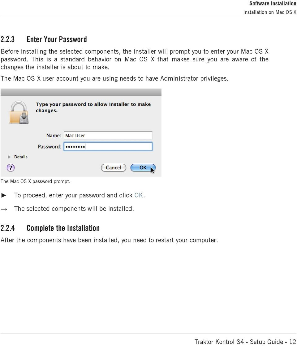 This is a standard behavior on Mac OS X that makes sure you are aware of the changes the installer is about to make.