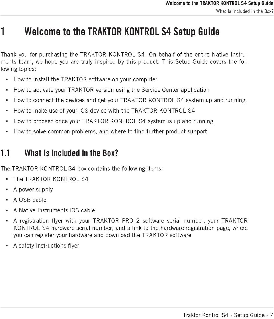 This Setup Guide covers the following topics: How to install the TRAKTOR software on your computer How to activate your TRAKTOR version using the Service Center application How to connect the devices