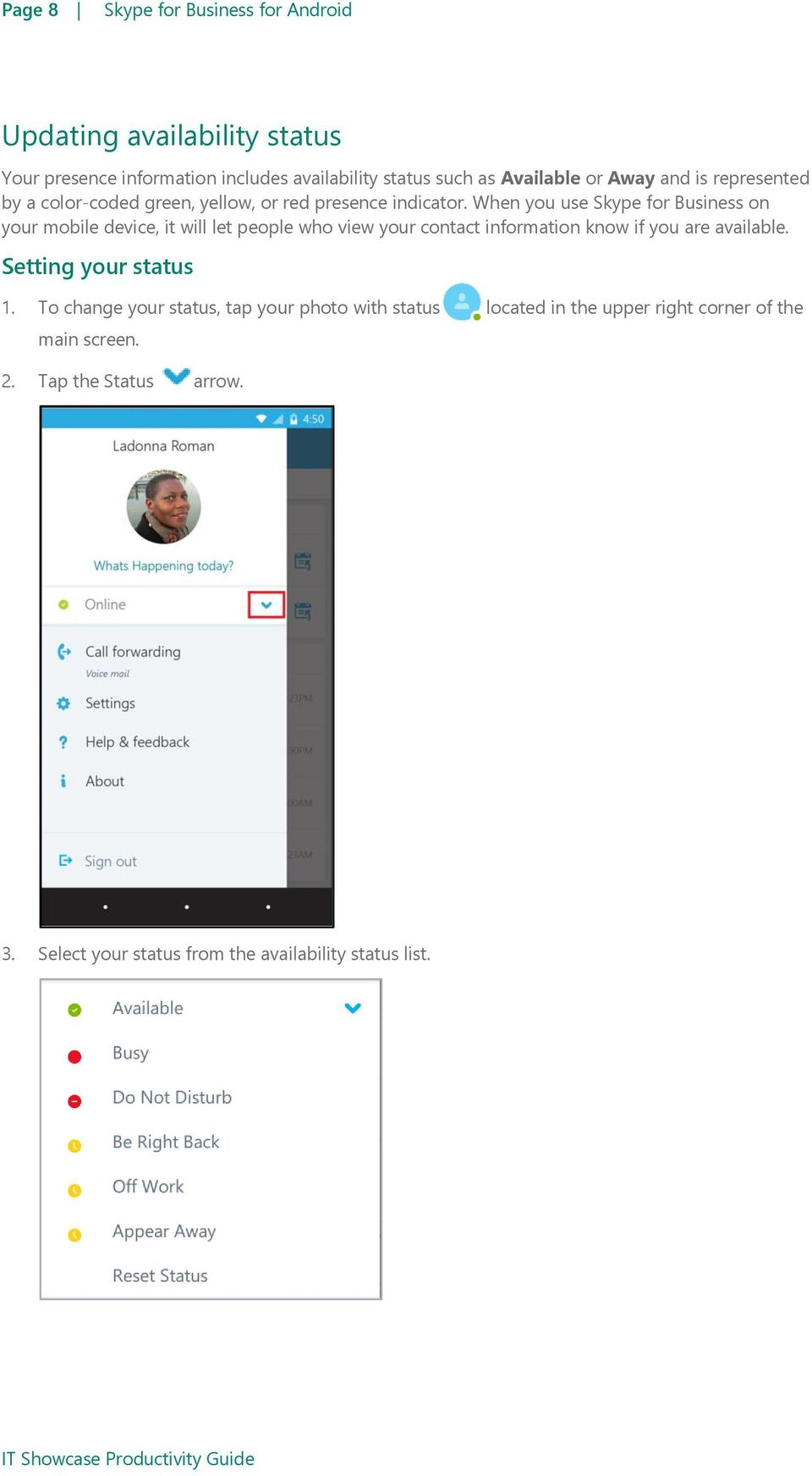 When you use Skype for Business on your mobile device, it will let people who view your contact information know if you are available.