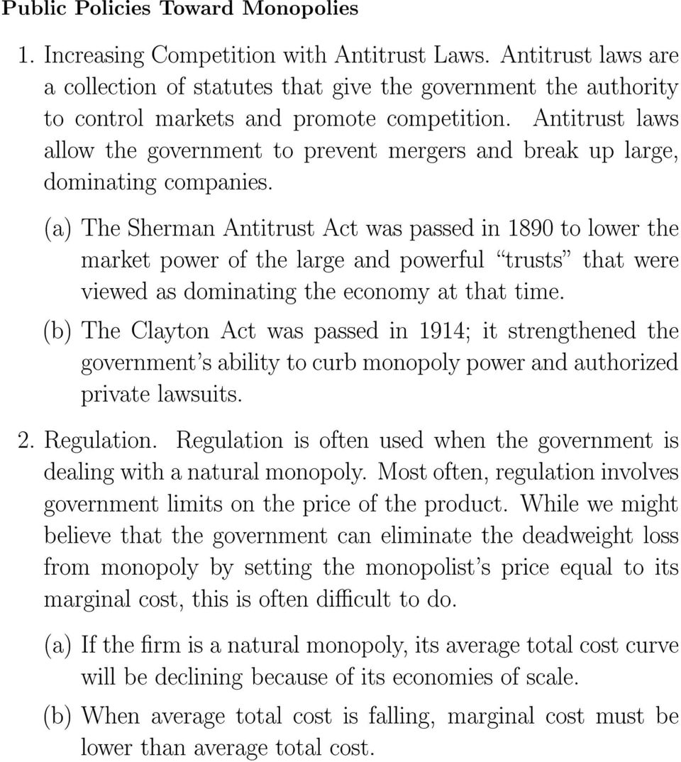 Antitrust laws allow the government to prevent mergers and break up large, dominating companies.