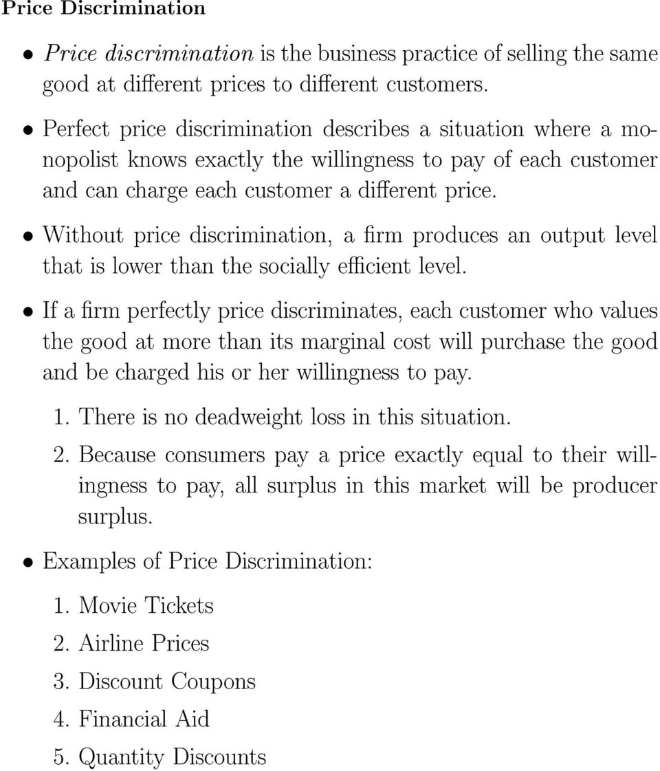 Without price discrimination, a rm produces an output level that is lower than the socially ecient level.
