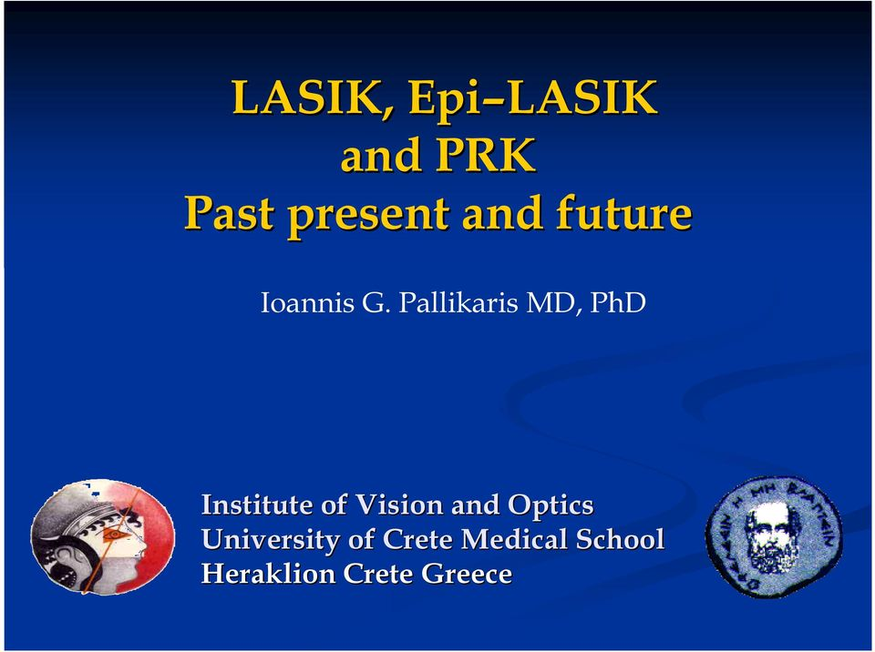 Pallikaris MD, PhD Institute of Vision