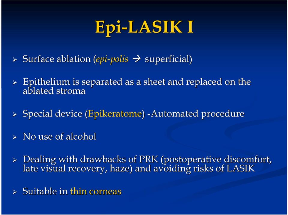 -Automated procedure No use of alcohol Dealing with drawbacks of PRK (postoperative
