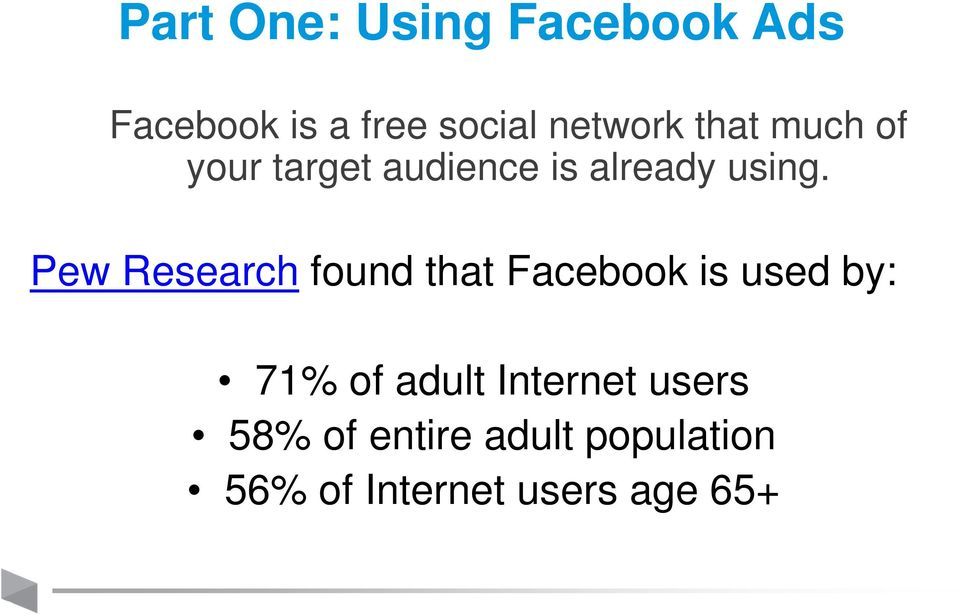 Pew Research found that Facebook is used by: 71% of adult
