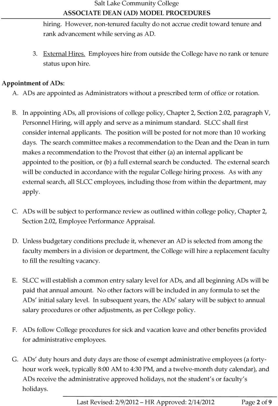 In appointing ADs, all provisions of college policy, Chapter 2, Section 2.02, paragraph V, Personnel Hiring, will apply and serve as a minimum standard. SLCC shall first consider internal applicants.