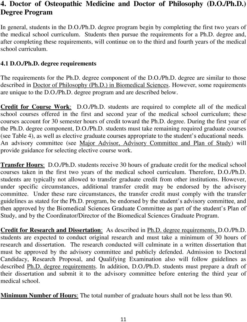 D. degree component of the D.O./Ph.D. degree are similar to those described in Doctor of Philosophy (Ph.D.) in Biomedical Sciences. However, some requirements are unique to the D.O./Ph.D. degree program and are described below.