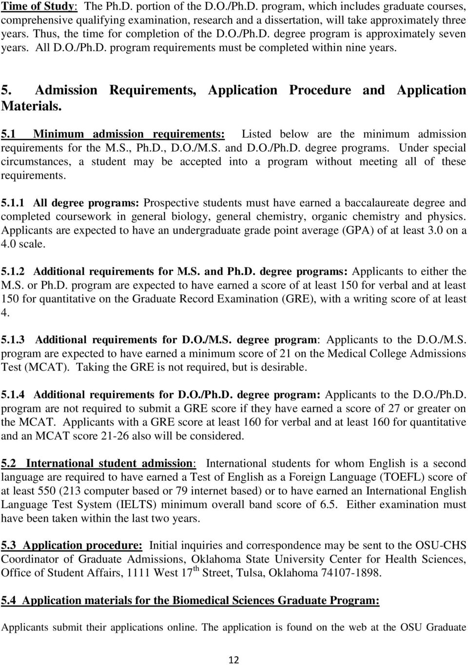 Admission Requirements, Application Procedure and Application Materials. 5.1 Minimum admission requirements: Listed below are the minimum admission requirements for the M.S., Ph.D., D.O./M.S. and D.O./Ph.