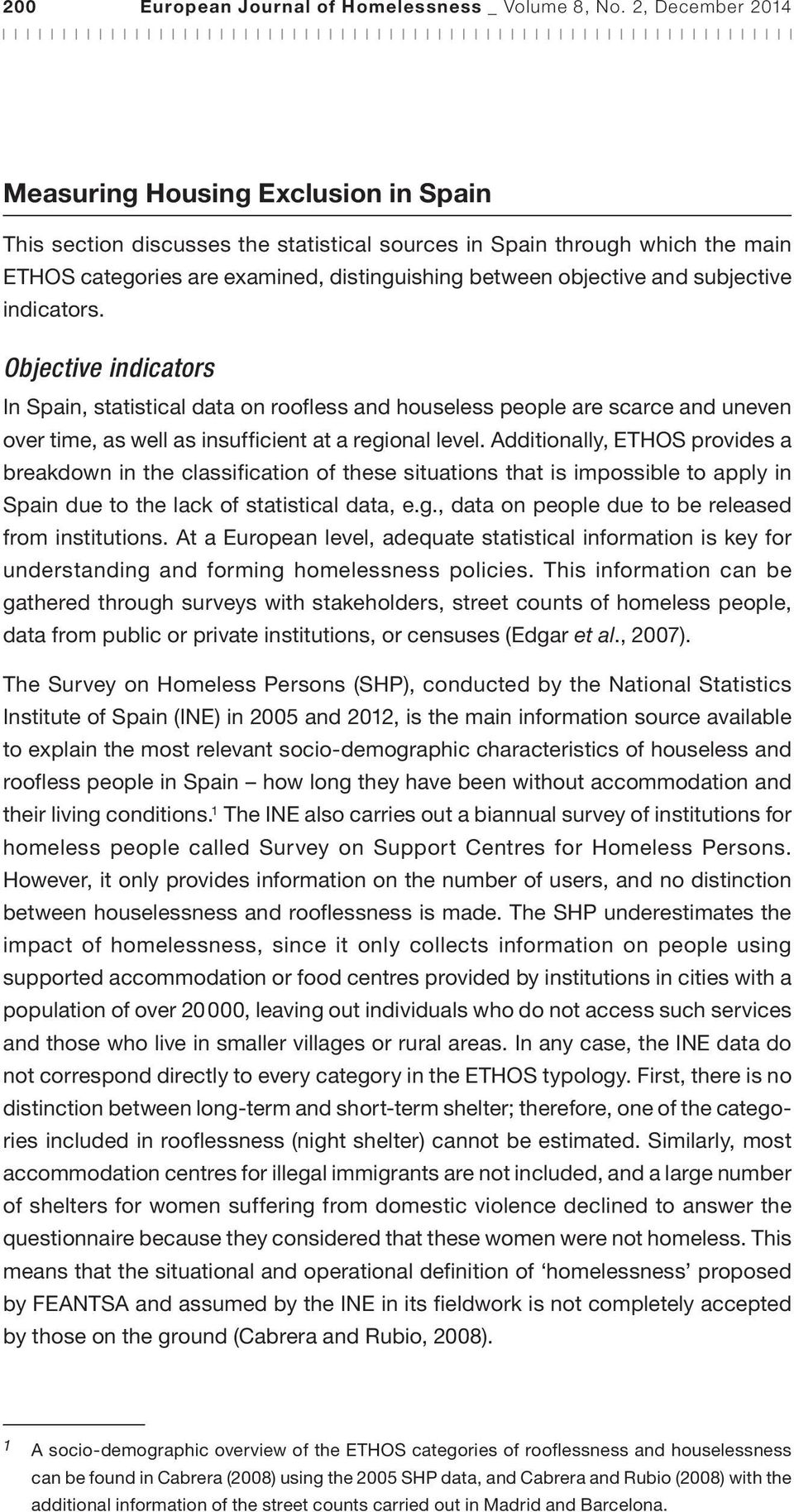 and subjective indicators. Objective indicators In Spain, statistical data on roofless and houseless people are scarce and uneven over time, as well as insufficient at a regional level.
