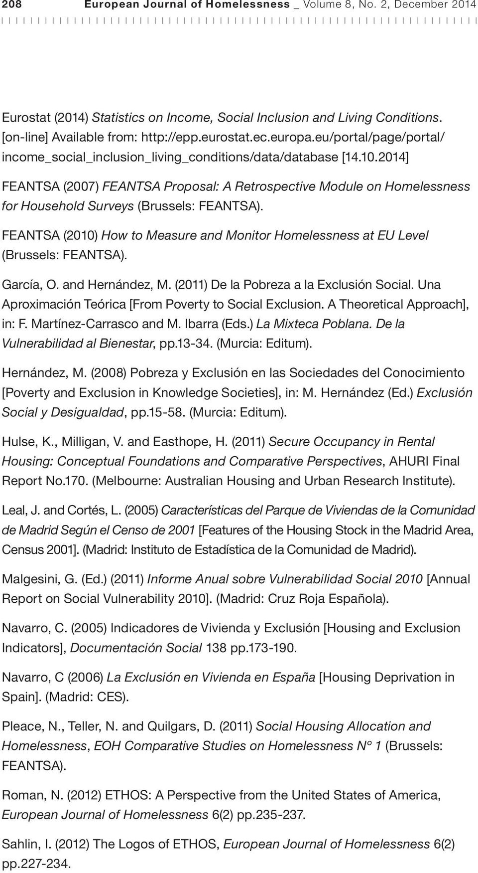 2014] FEANTSA (2007) FEANTSA Proposal: A Retrospective Module on Homelessness for Household Surveys (Brussels: FEANTSA).
