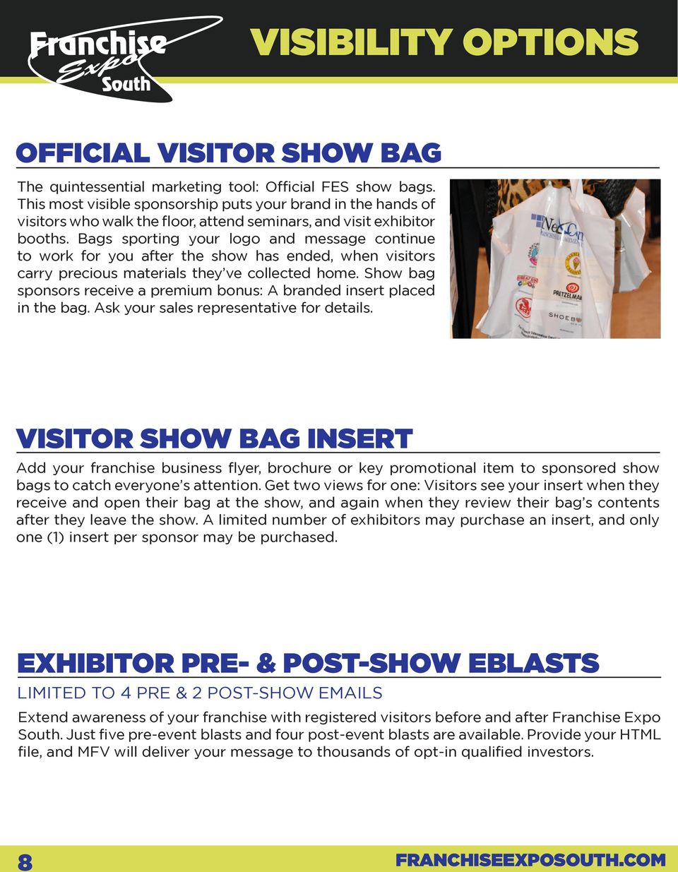 Bags sporting your logo and message continue to work for you after the show has ended, when visitors carry precious materials they ve collected home.