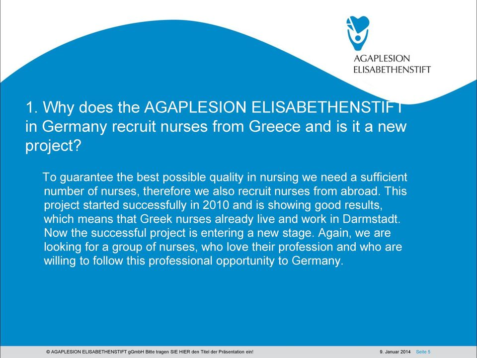 This project started successfully in 2010 and is showing good results, which means that Greek nurses already live and work in Darmstadt.