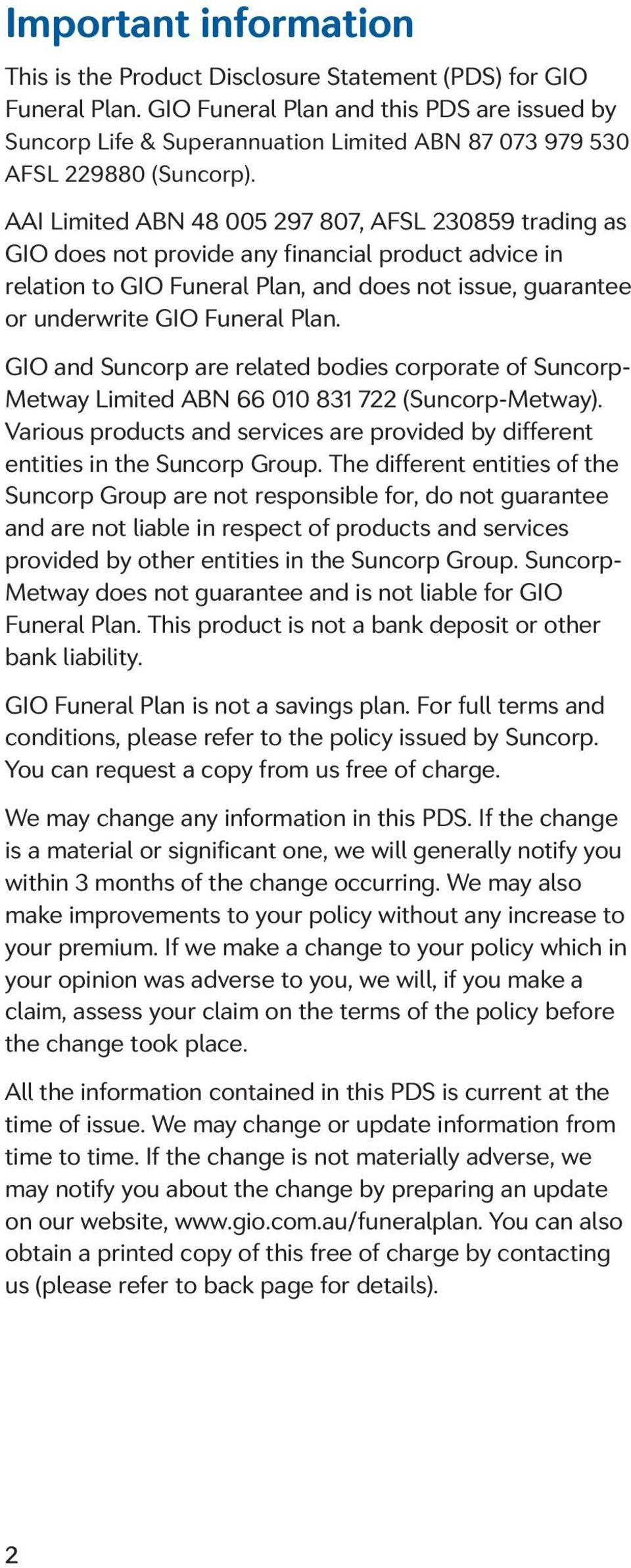 AAI Limited ABN 48 005 297 807, AFSL 230859 trading as GIO does not provide any financial product advice in relation to GIO Funeral Plan, and does not issue, guarantee or underwrite GIO Funeral Plan.