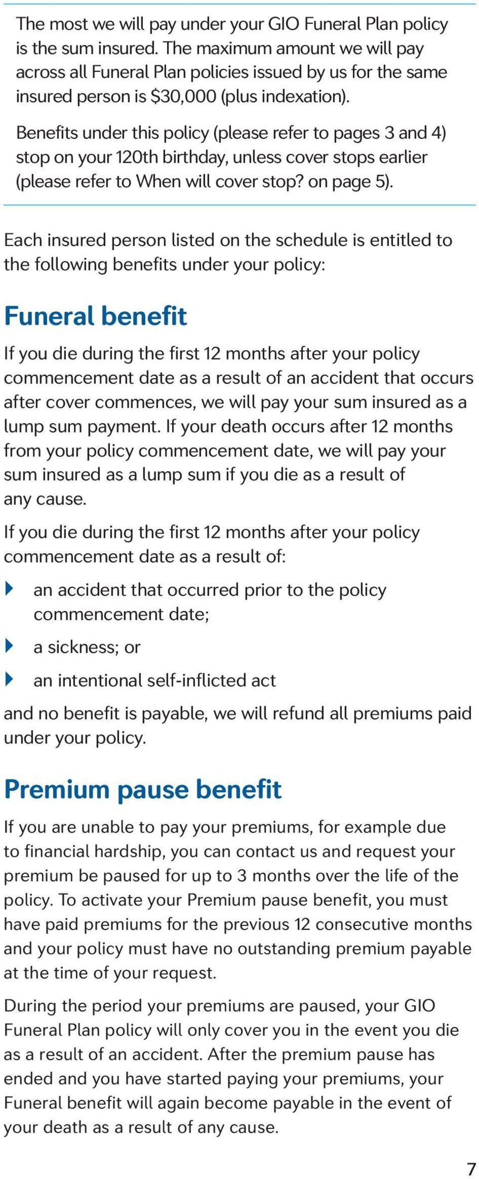 Benefits under this policy (please refer to pages 3 and 4) stop on your 120th birthday, unless cover stops earlier (please refer to When will cover stop? on page 5).