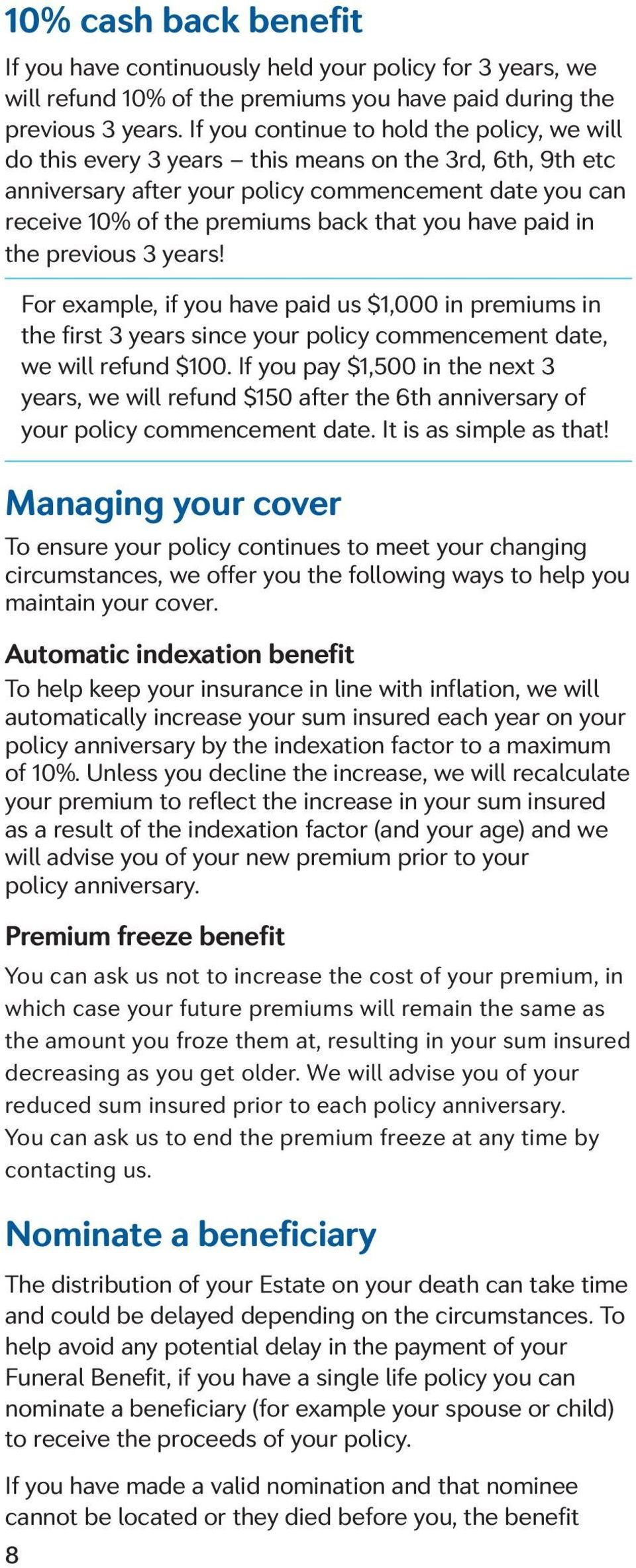 have paid in the previous 3 years! 8 For example, if you have paid us $1,000 in premiums in the first 3 years since your policy commencement date, we will refund $100.