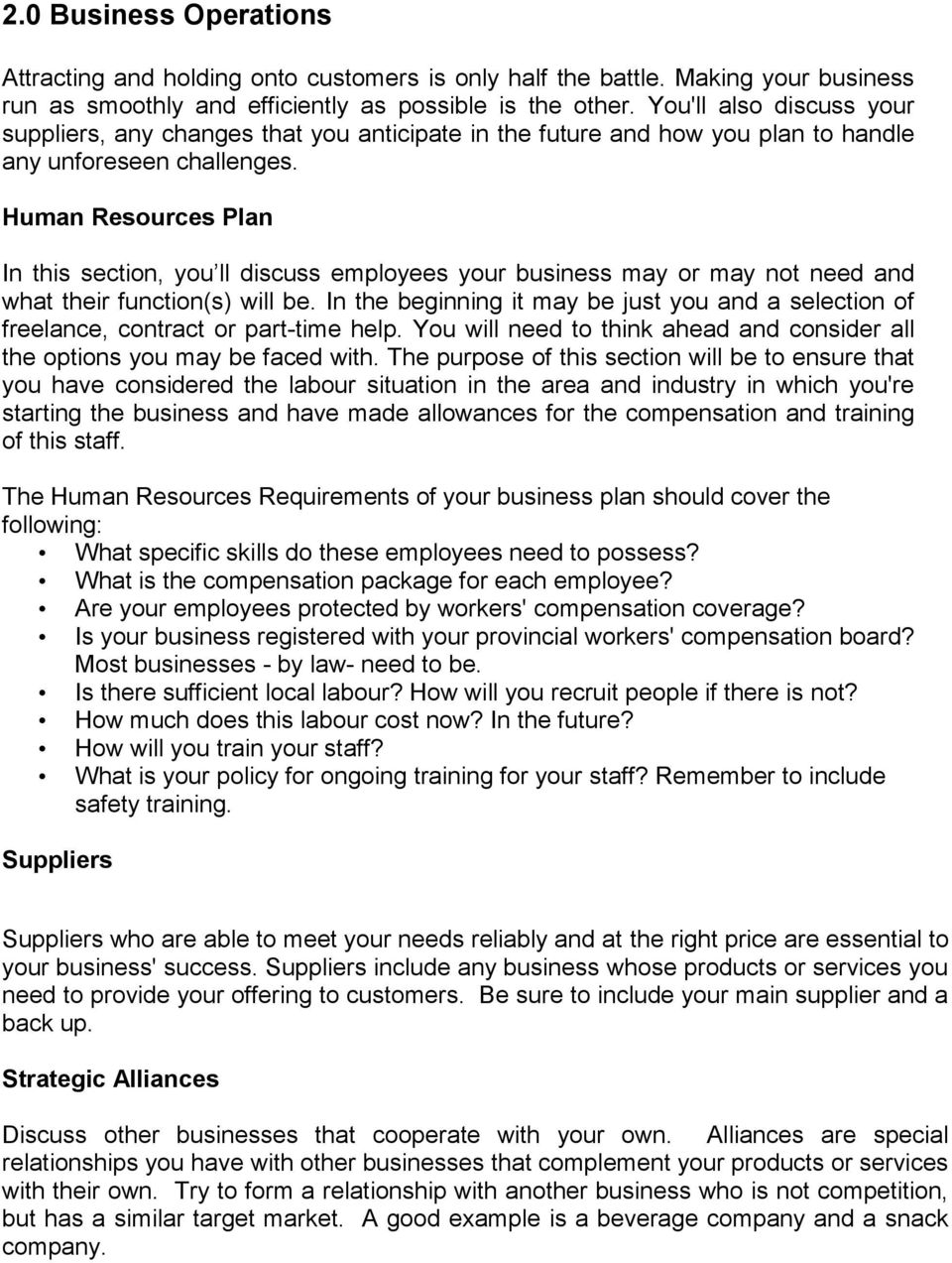 Human Resources Plan In this section, you ll discuss employees your business may or may not need and what their function(s) will be.