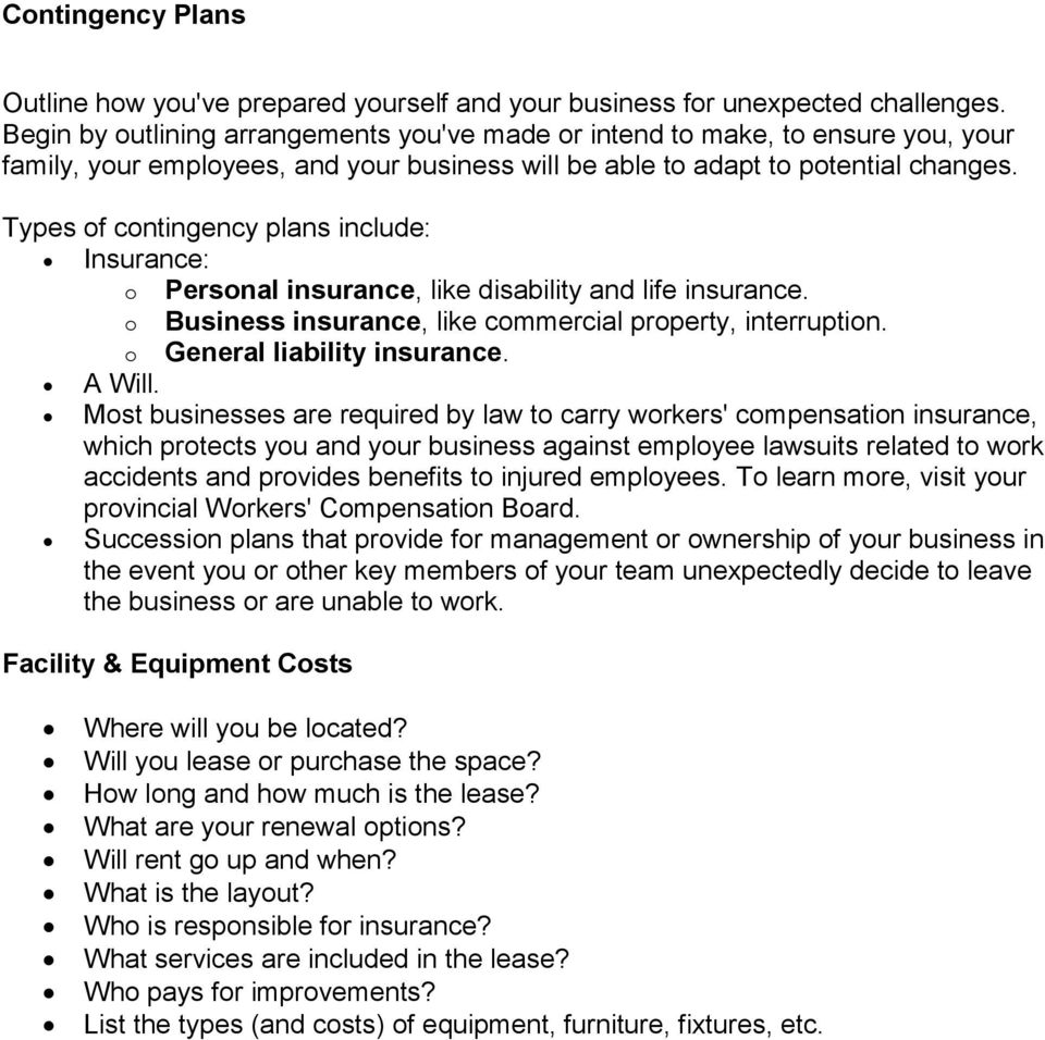 Types of contingency plans include: Insurance: o Personal insurance, like disability and life insurance. o Business insurance, like commercial property, interruption. o General liability insurance.