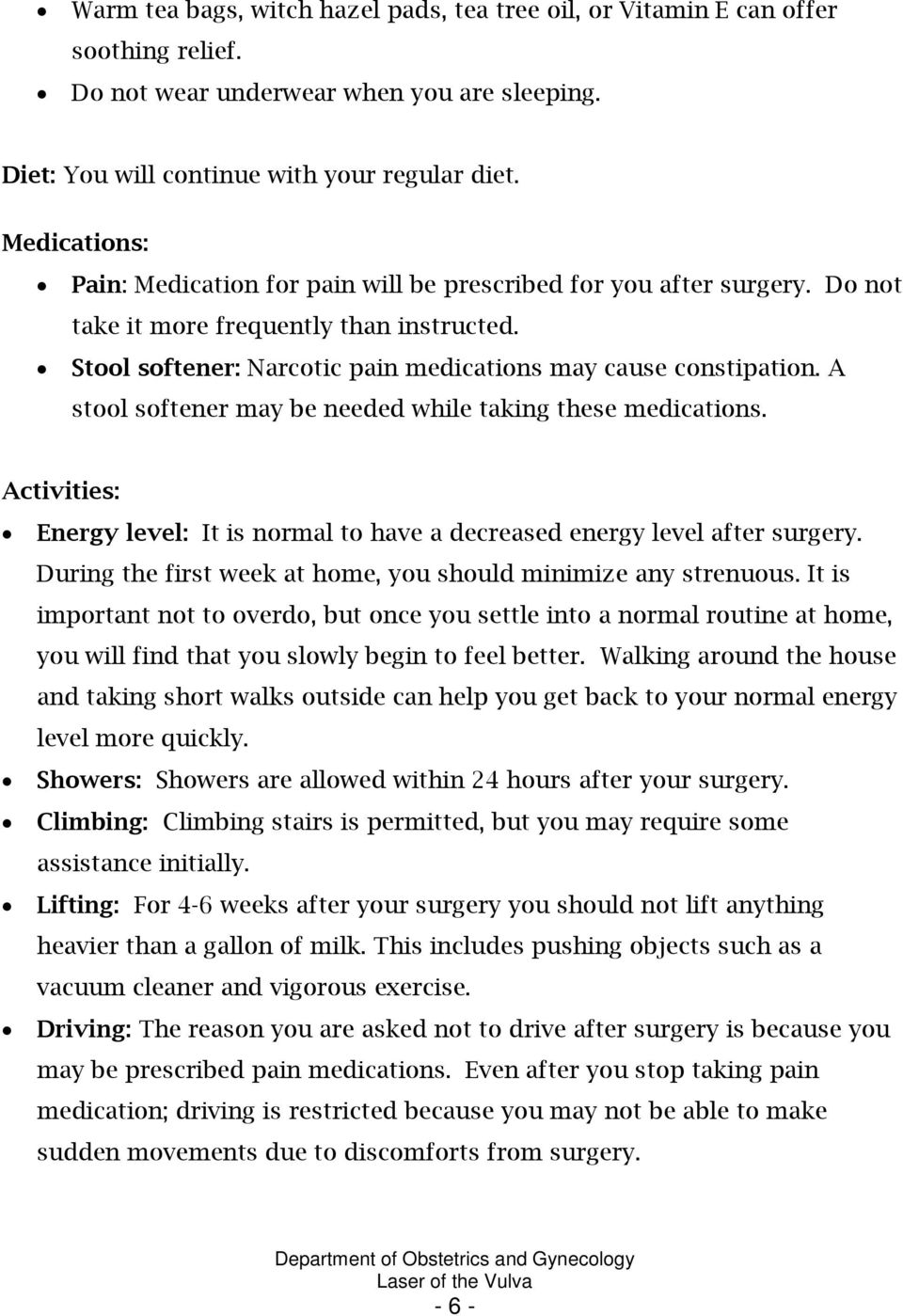 A stool softener may be needed while taking these medications. Activities: Energy level: It is normal to have a decreased energy level after surgery.