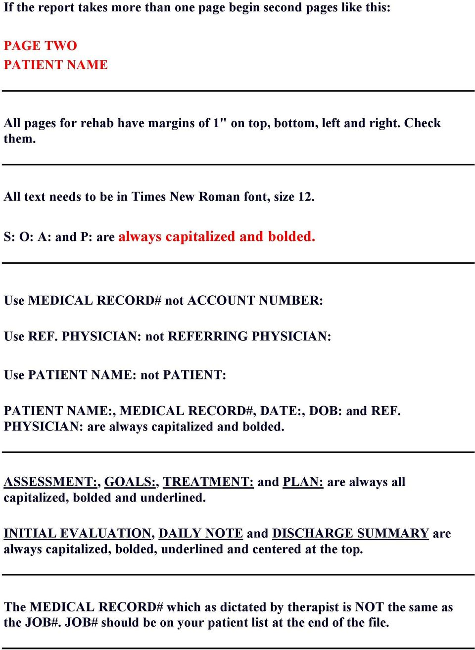 PHYSICIAN: not REFERRING PHYSICIAN: Use PATIENT NAME: not PATIENT: PATIENT NAME:, MEDICAL RECORD#, DATE:, DOB: and REF. PHYSICIAN: are always capitalized and bolded.