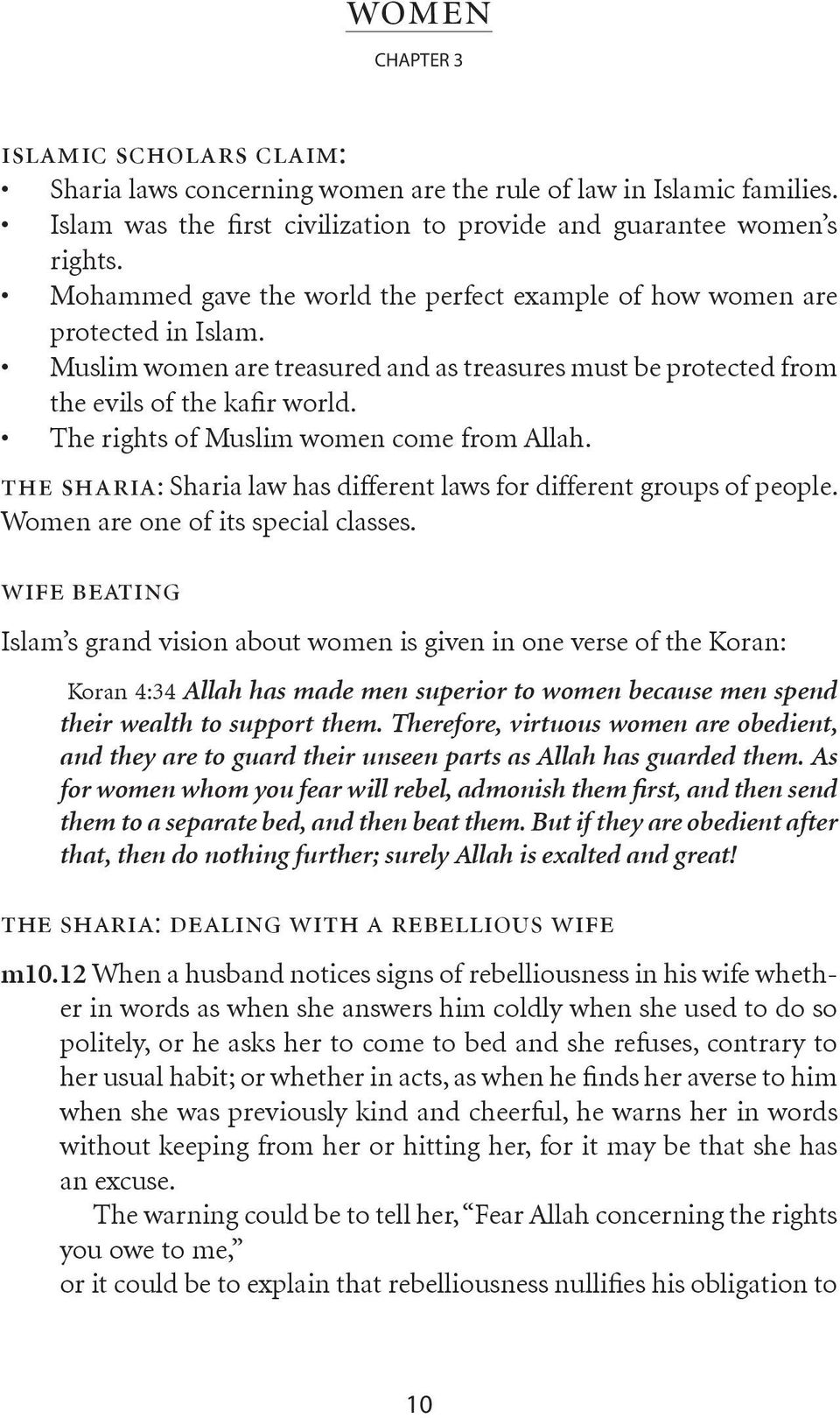 The rights of Muslim women come from Allah. the sharia: Sharia law has different laws for different groups of people. Women are one of its special classes.