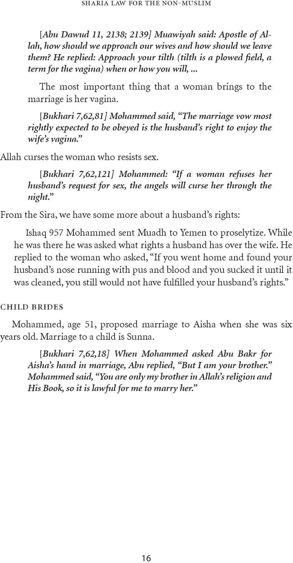 [Bukhari 7,62,81] Mohammed said, The marriage vow most rightly expected to be obeyed is the husband s right to enjoy the wife s vagina. Allah curses the woman who resists sex.