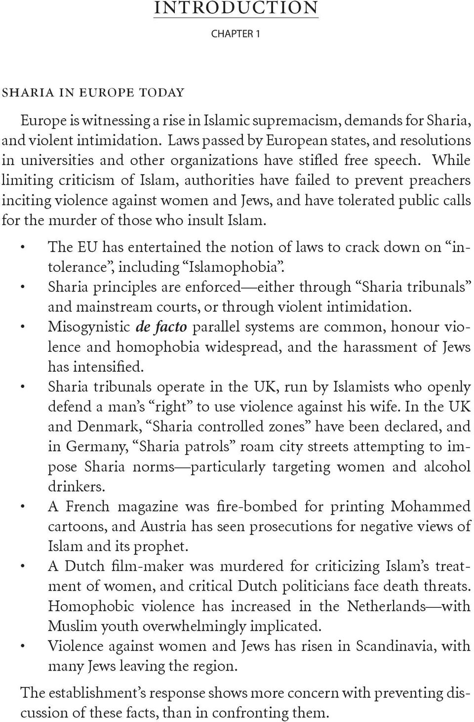 While limiting criticism of Islam, authorities have failed to prevent preachers inciting violence against women and Jews, and have tolerated public calls for the murder of those who insult Islam.