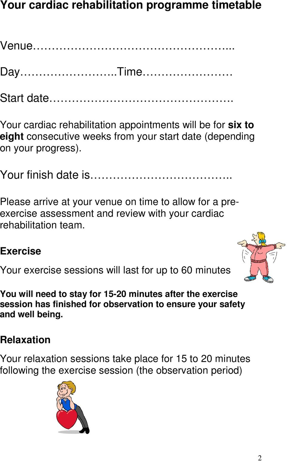 . Please arrive at your venue on time to allow for a preexercise assessment and review with your cardiac rehabilitation team.