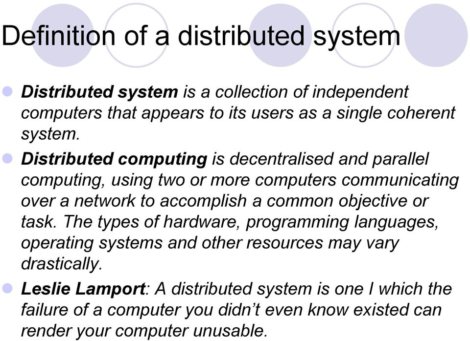 Distributed computing is decentralised and parallel computing, using two or more computers communicating over a network to accomplish a