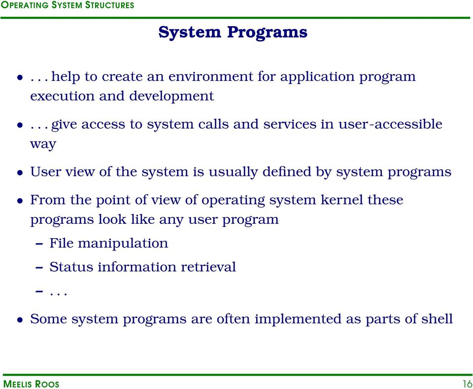 by system programs From the point of view of operating system kernel these programs look like any user program