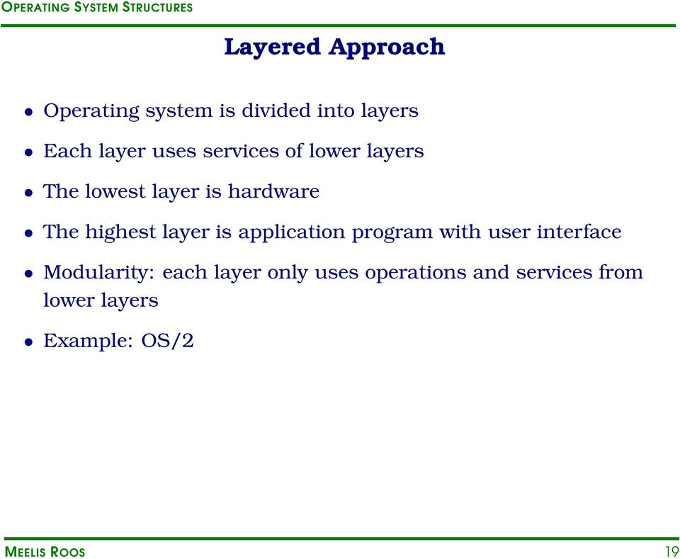 is application program with user interface Modularity: each layer only