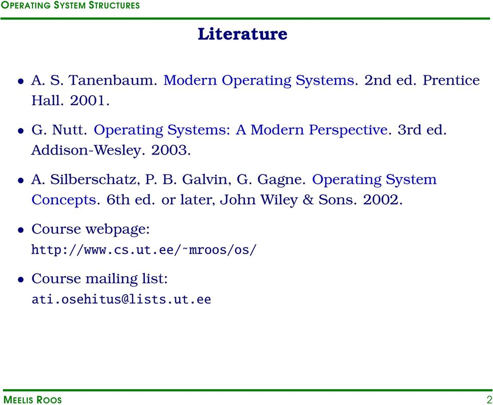 Galvin, G. Gagne. Operating System Concepts. 6th ed. or later, John Wiley & Sons. 2002.