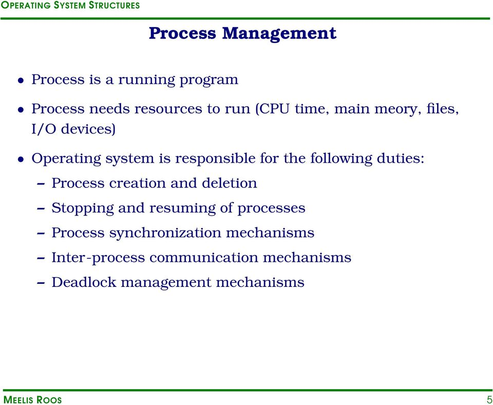 Process creation and deletion Stopping and resuming of processes Process synchronization