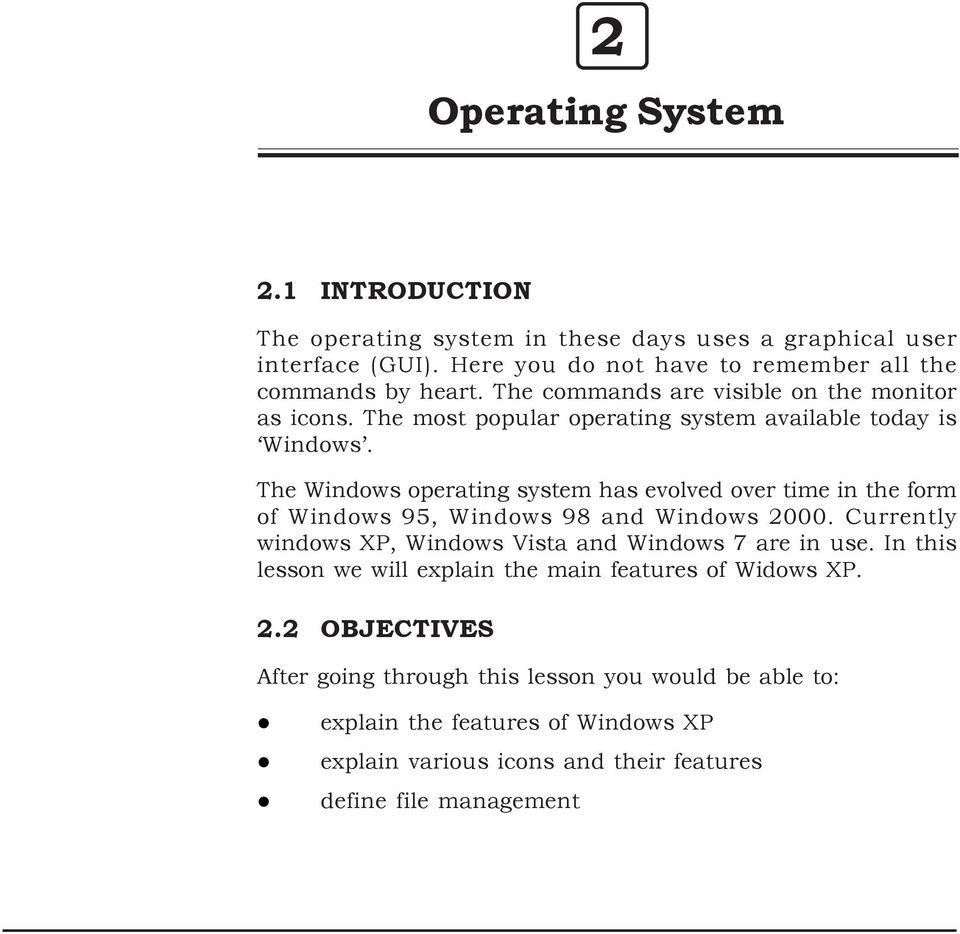 The Windows operating system has evolved over time in the form of Windows 95, Windows 98 and Windows 2000. Currently windows XP, Windows Vista and Windows 7 are in use.
