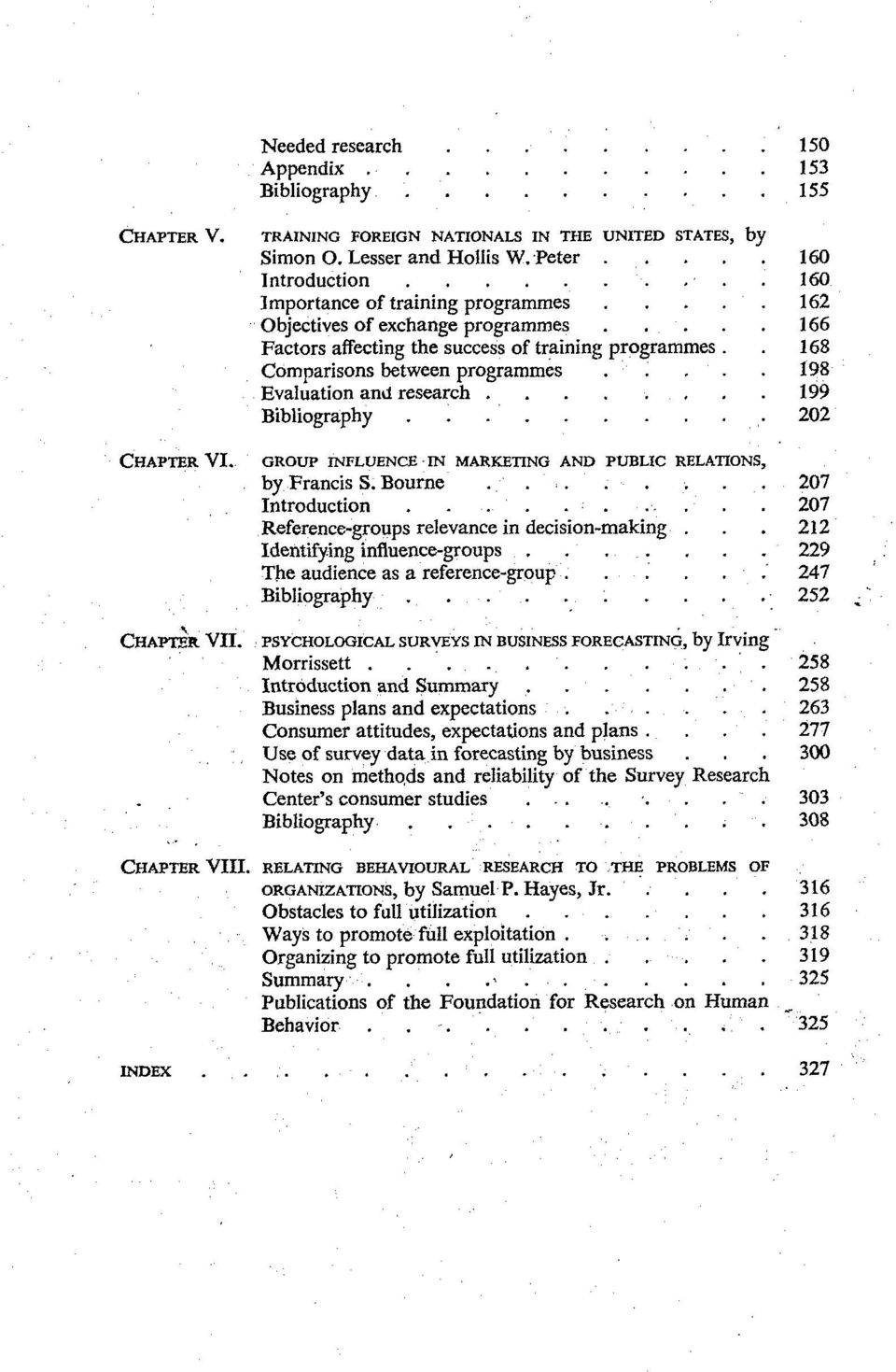 .... 198 Evaluation and research........ 199 Bibliography.......... 202 CHAPTERVI. GROUP INFLUENCE IN MARKETING AND PUBLIC RELATIONS. by Francis S. Bourne........ 207 Introduction.