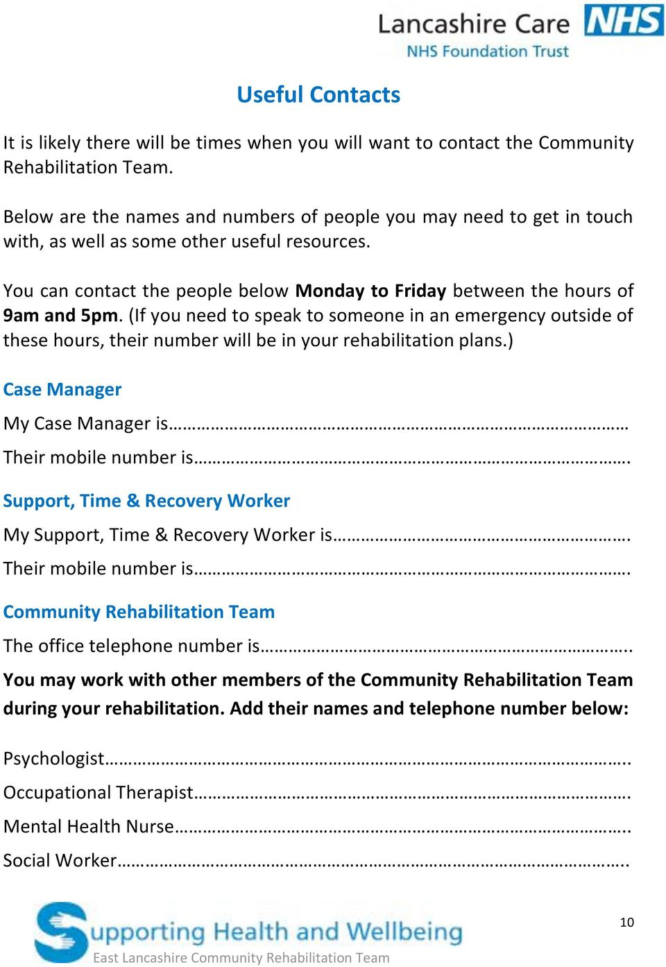 (If you need to speak to someone in an emergency outside of these hours, their number will be in your rehabilitation plans.) Case Manager My Case Manager is Their mobile number is.