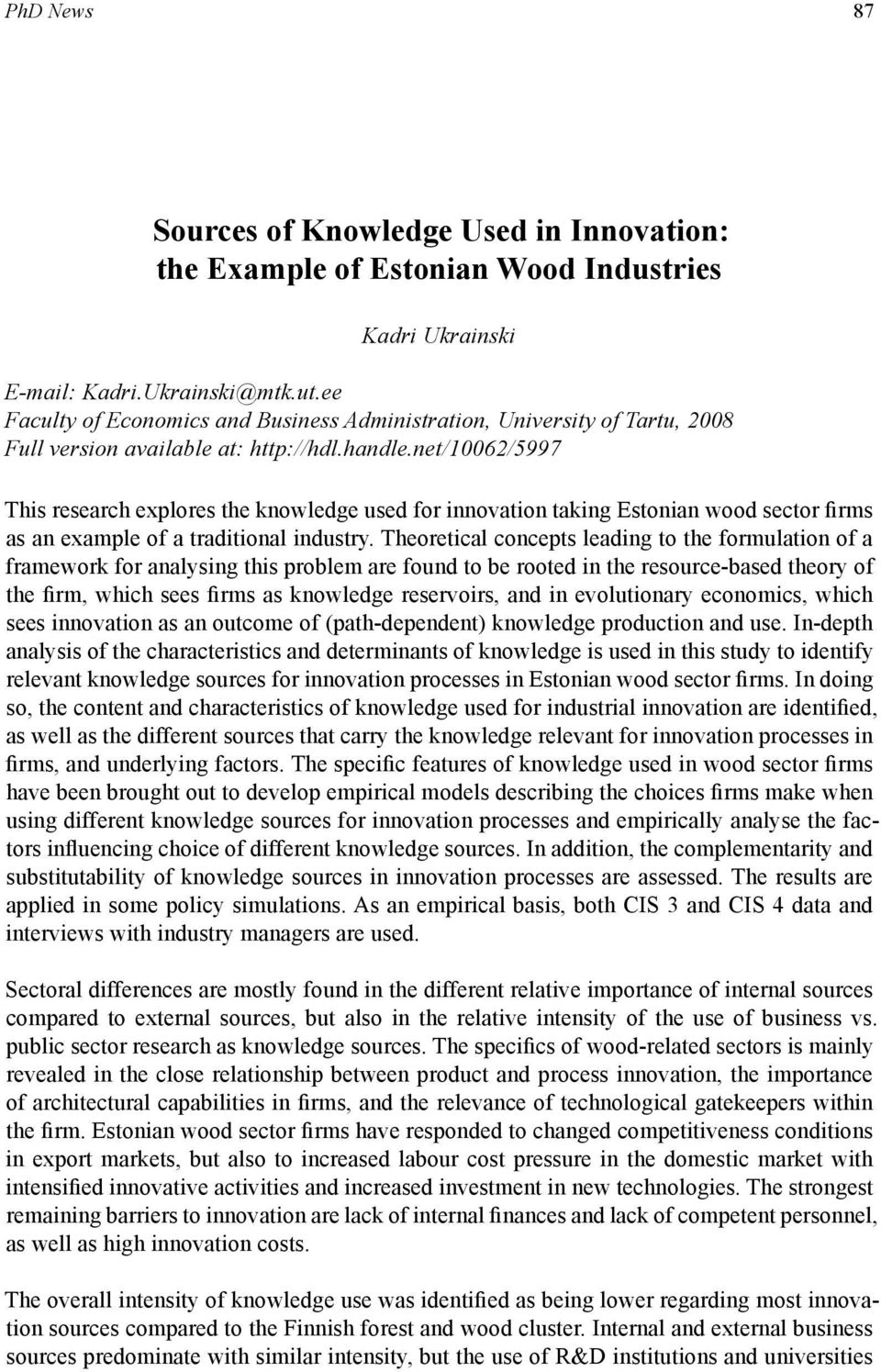 net/10062/5997 This research explores the knowledge used for innovation taking Estonian wood sector firms as an example of a traditional industry.