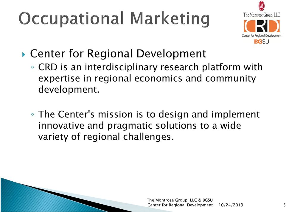 The Center's mission is to design and implement innovative and pragmatic