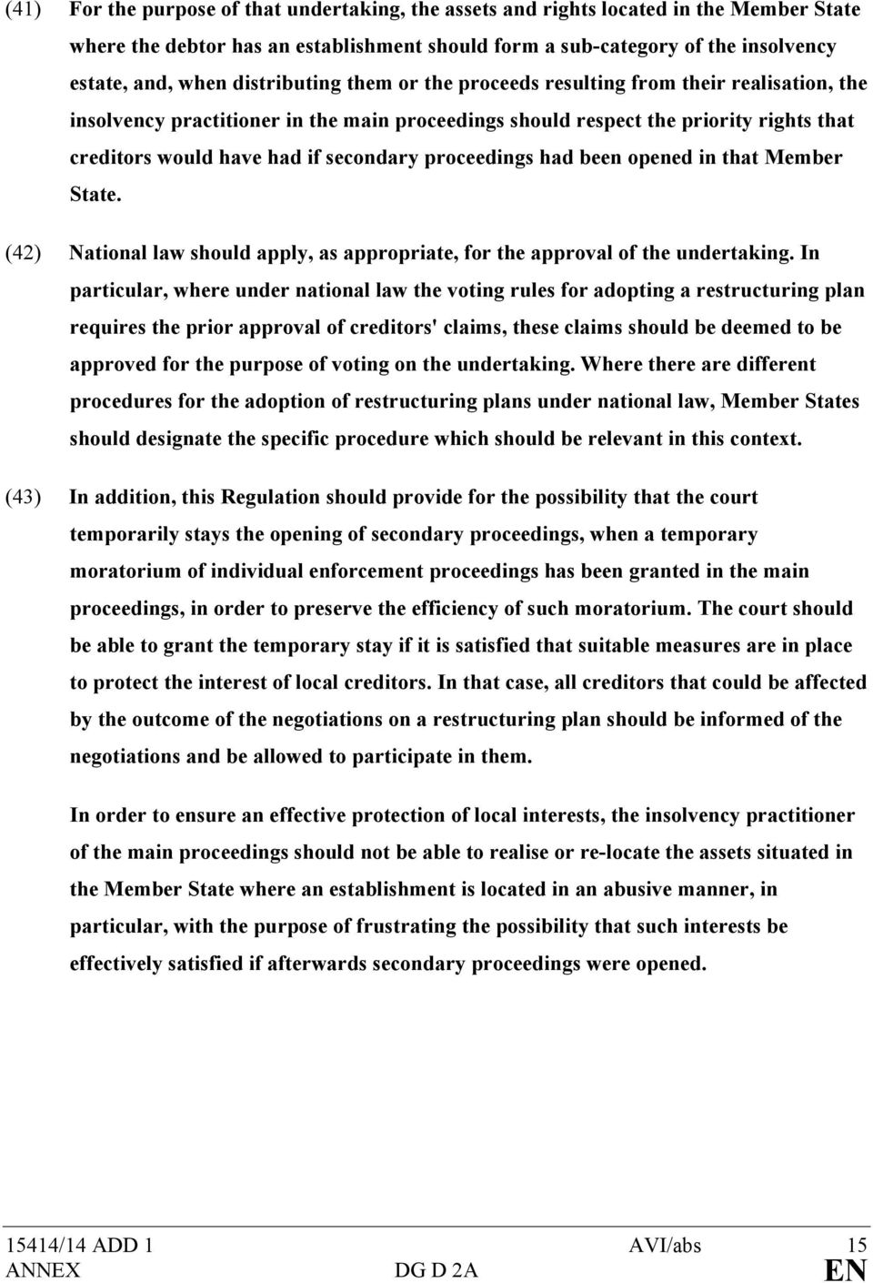 proceedings had been opened in that Member State. (42) National law should apply, as appropriate, for the approval of the undertaking.