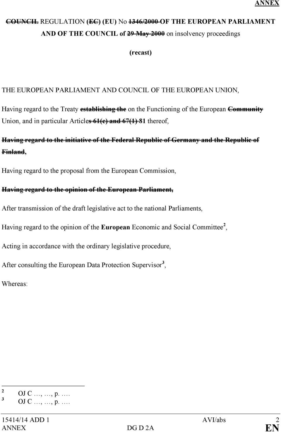 Federal Republic of Germany and the Republic of Finland, Having regard to the proposal from the European Commission, Having regard to the opinion of the European Parliament, After transmission of the