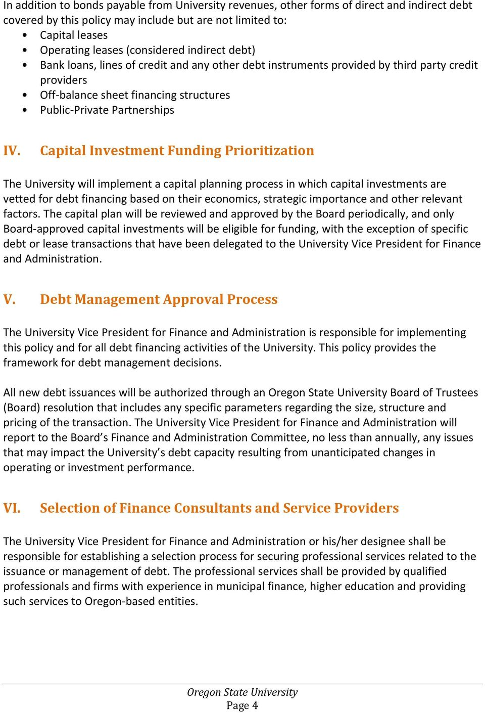 Capital Investment Funding Prioritization The University will implement a capital planning process in which capital investments are vetted for debt financing based on their economics, strategic