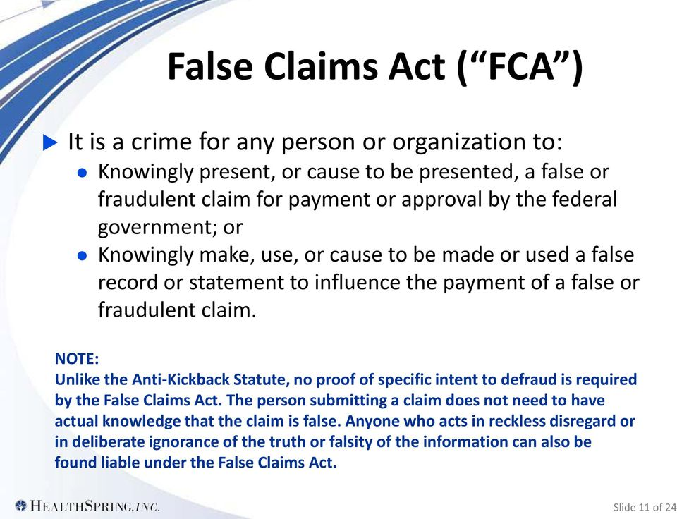 NOTE: Unlike the Anti-Kickback Statute, no proof of specific intent to defraud is required by the False Claims Act.
