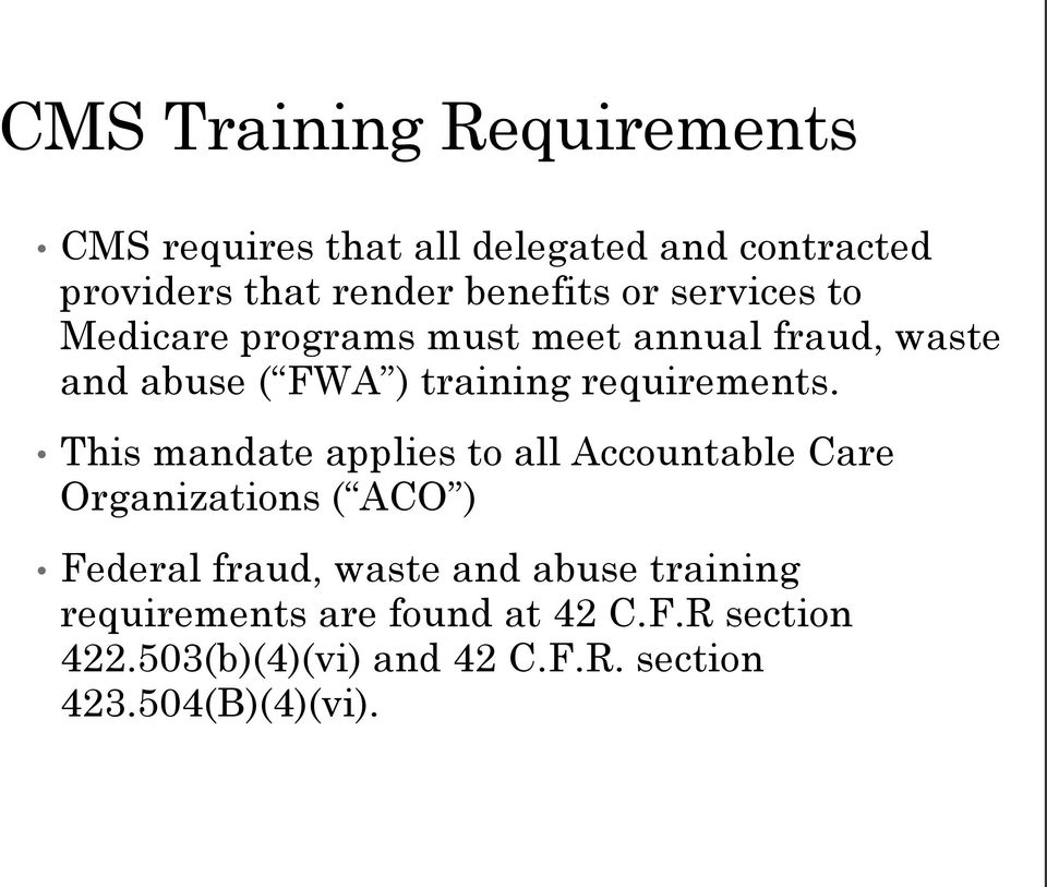 This mandate applies to all Accountable Care Organizations ( ACO ) Federal fraud, waste and abuse