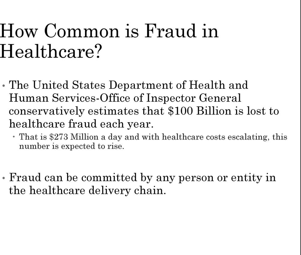 conservatively estimates that $100 Billion is lost to healthcare fraud each year.