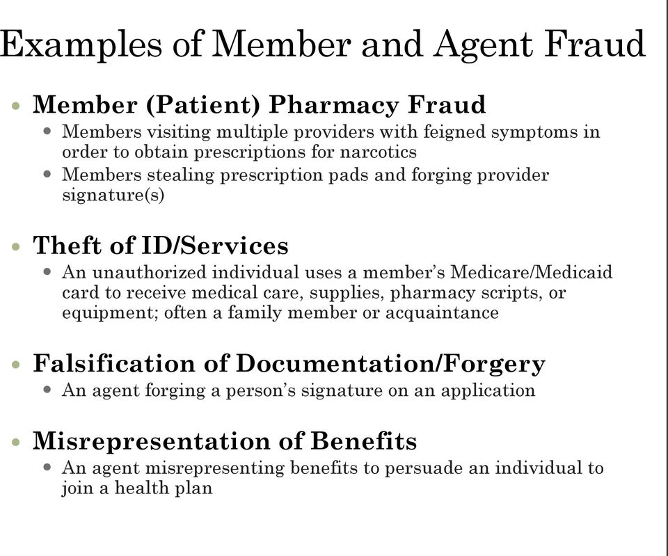 Medicare/Medicaid card to receive medical care, supplies, pharmacy scripts, or equipment; often a family member or acquaintance Falsification of