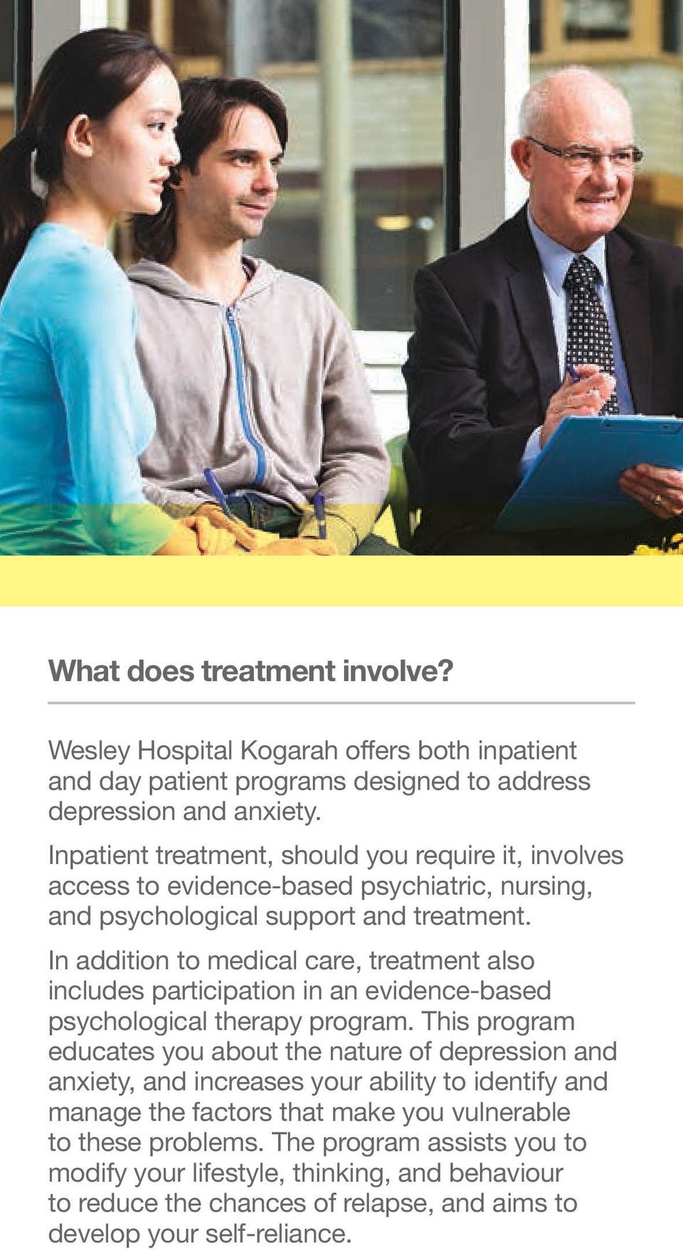 In addition to medical care, treatment also includes participation in an evidence-based psychological therapy program.