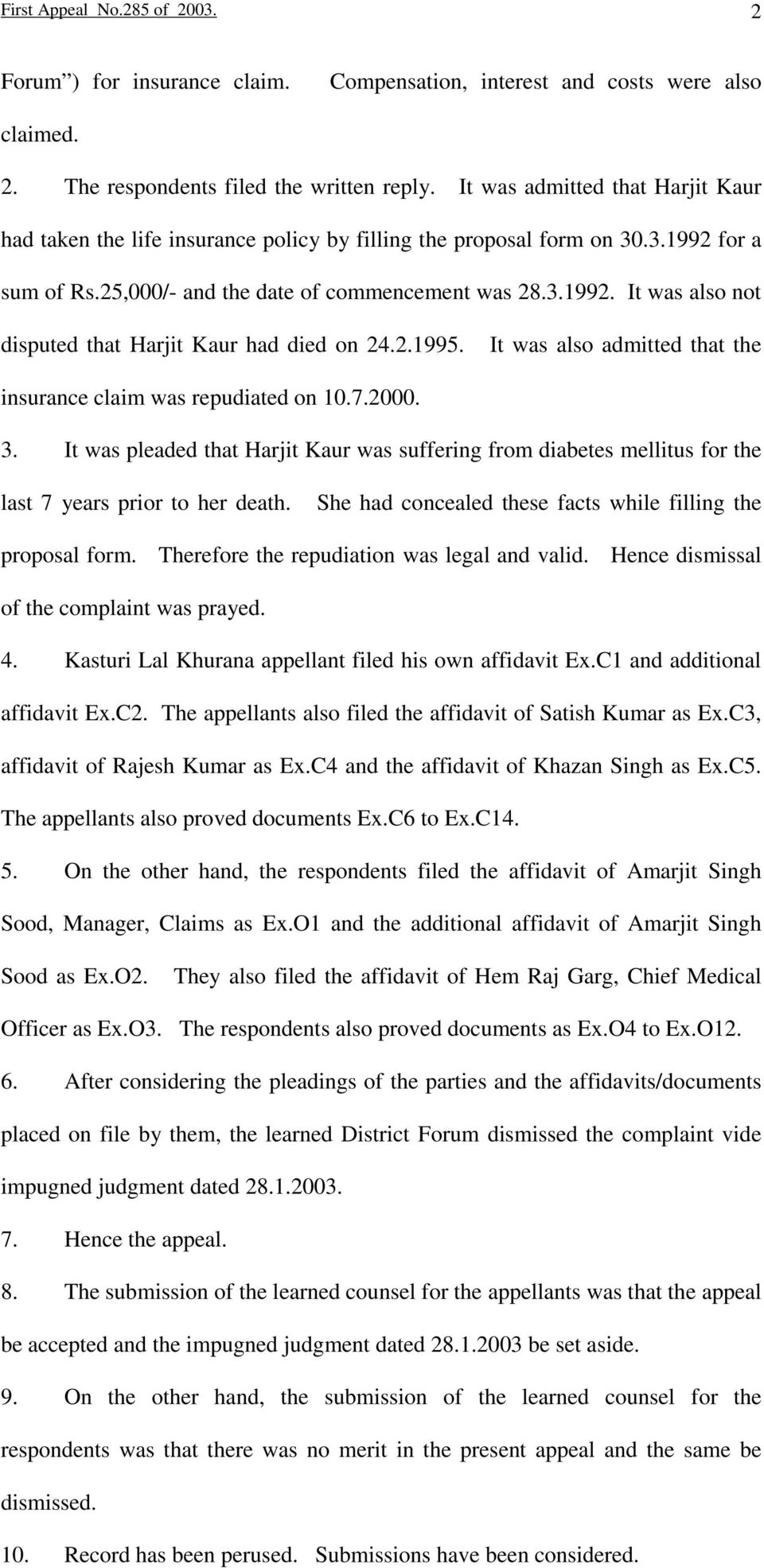 2.1995. It was also admitted that the insurance claim was repudiated on 10.7.2000. 3. It was pleaded that Harjit Kaur was suffering from diabetes mellitus for the last 7 years prior to her death.