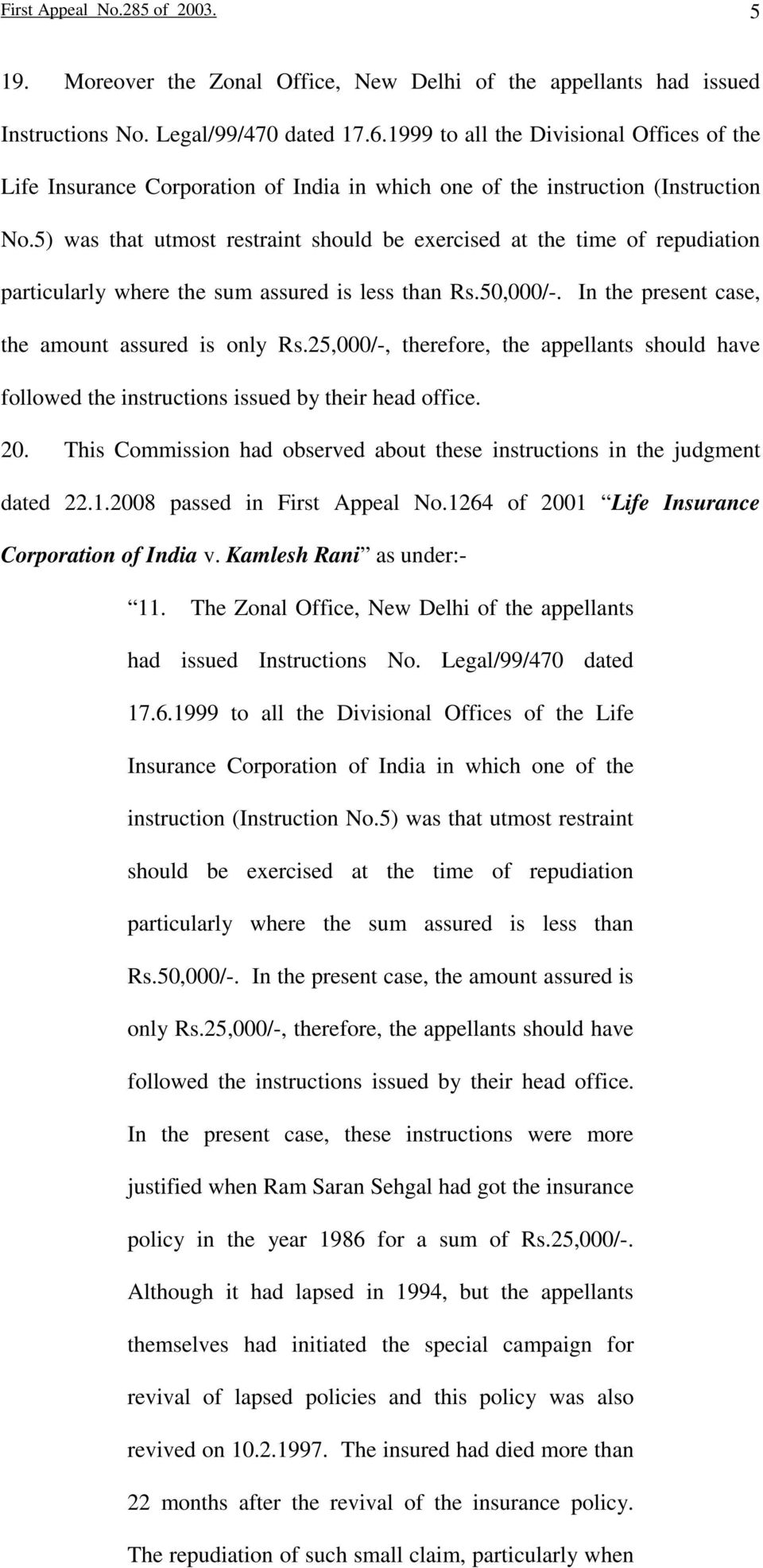 5) was that utmost restraint should be exercised at the time of repudiation particularly where the sum assured is less than Rs.50,000/-. In the present case, the amount assured is only Rs.