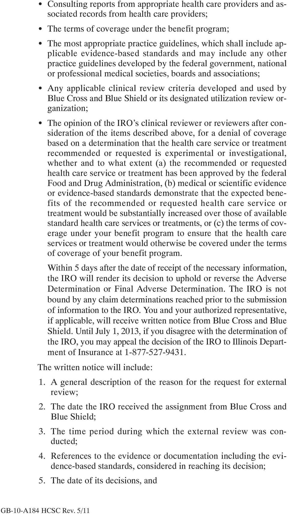 associations; Any applicable clinical review criteria developed and used by Blue Cross and Blue Shield or its designated utilization review organization; The opinion of the IRO's clinical reviewer or