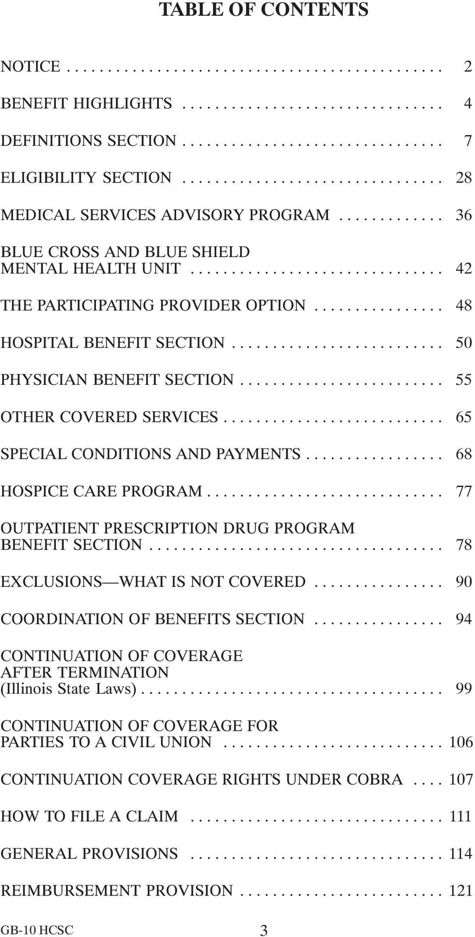 .. 77 OUTPATIENT PRESCRIPTION DRUG PROGRAM BENEFIT SECTION... 78 EXCLUSIONS WHAT IS NOT COVERED... 90 COORDINATION OF BENEFITS SECTION.