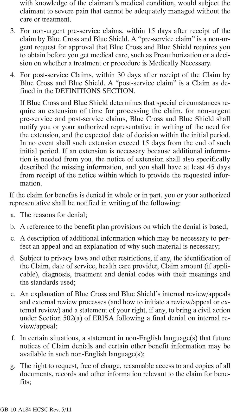 A pre service claim is a non urgent request for approval that Blue Cross and Blue Shield requires you to obtain before you get medical care, such as Preauthorization or a decision on whether a